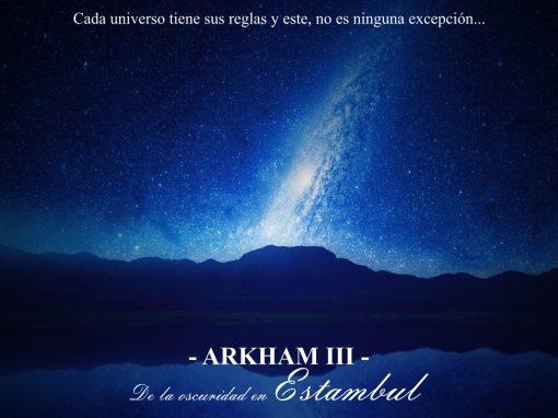 Arkham – III – De la oscuridad en Estambul. El universo y sus malditas reglas.