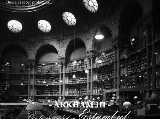 Arkham – III – De la oscuridad en Estambul. Si vas a partir, más te vale tener un rumbo.