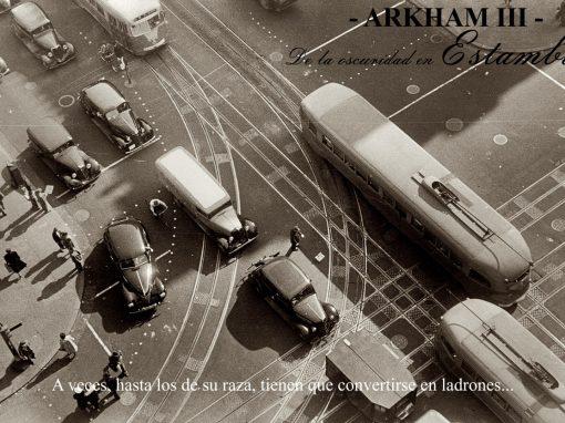 Arkham – III – De la oscuridad en Estambul. Rebajarse al latrocinio.
