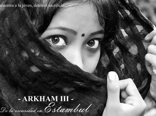 Arkham – III – De la oscuridad en Estambul. Encuentra a la joven, detén el sacrificio.