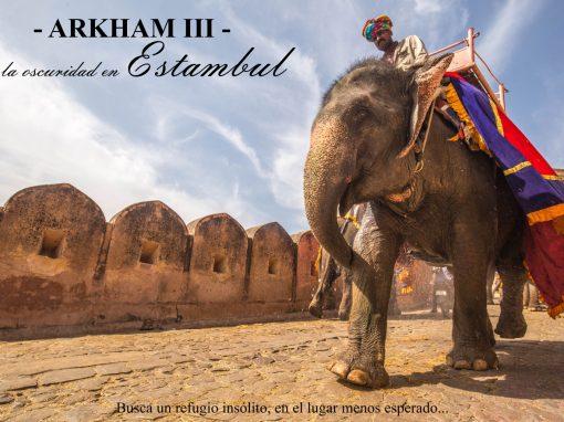 Arkham – III – De la oscuridad en Estambul. Busca un refugio insólito.