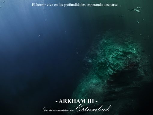 Arkham – III – De la oscuridad en Estambul. El horror vive en las profundidades.