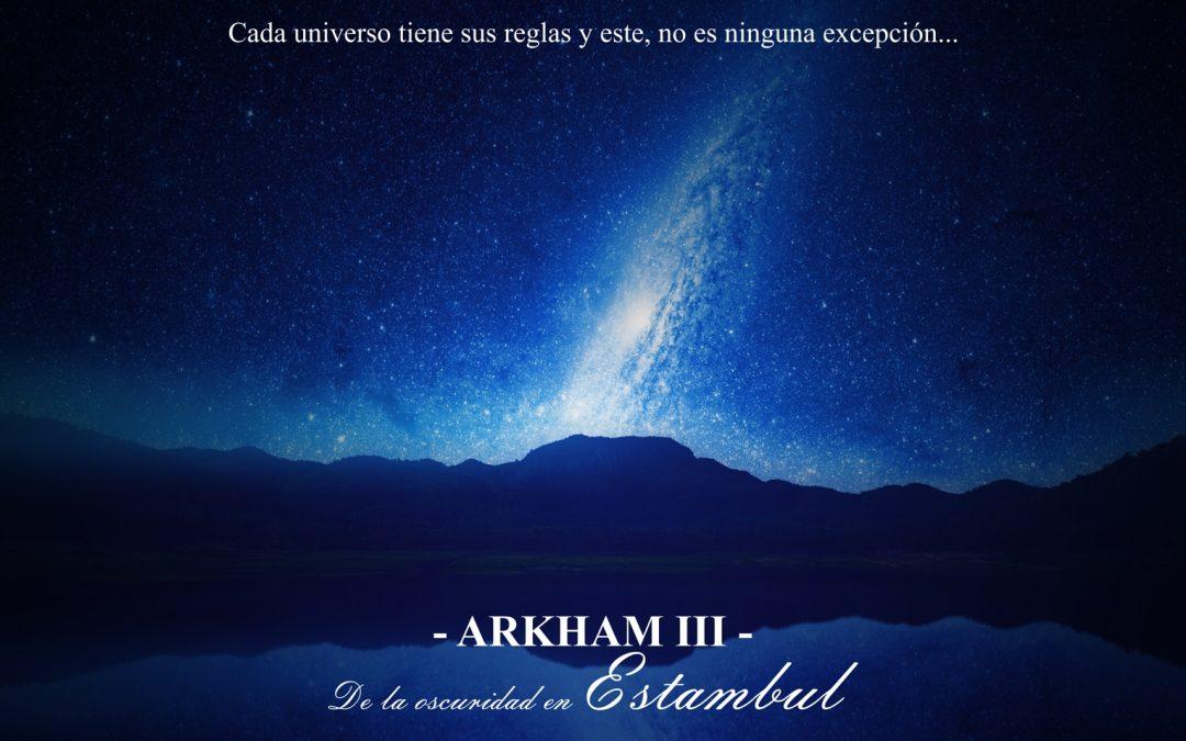 Arkham – III – De la oscuridad en Estambul. El universo y sus reglas.