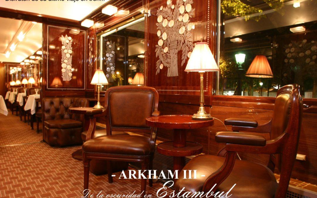 Arkham – III – De la oscuridad en Estambul. Disfruten de su último viaje en tren.