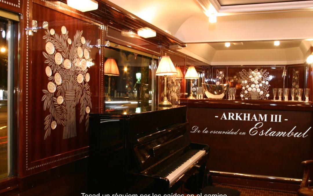 Arkham – III – De la oscuridad en Estambul. Tocad un réquiem por los caídos.