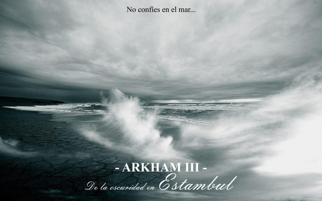 """Arkham – III – De la oscuridad en Estambul. Última entrada en el blog sobre """"De la oscuridad en Estambul""""."""