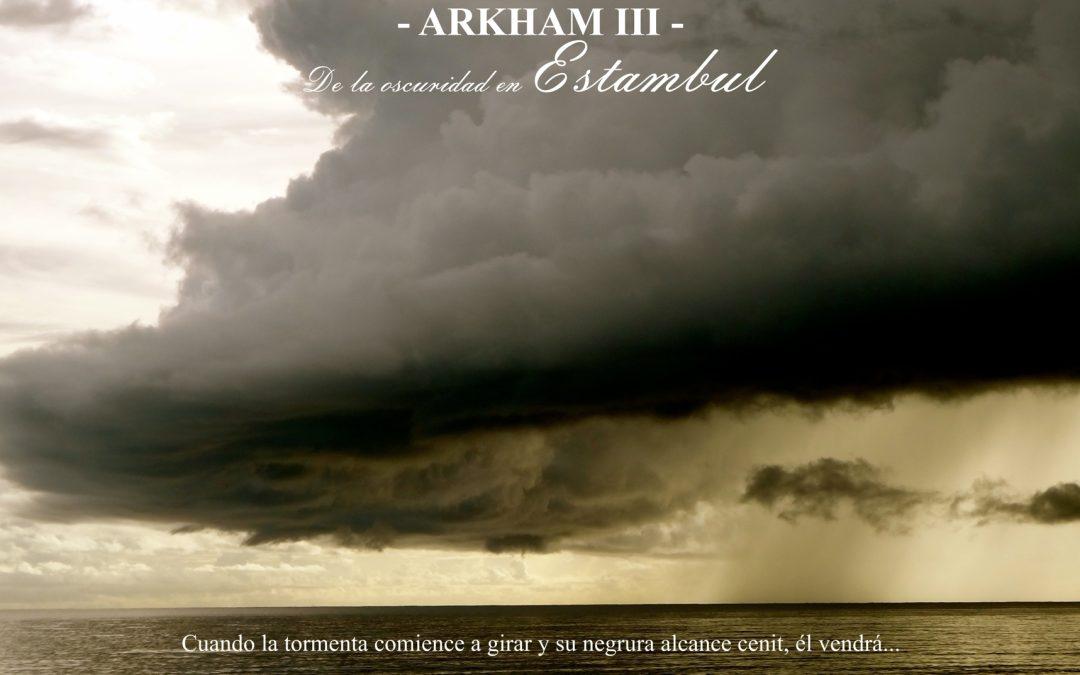 Arkham – III – De la oscuridad en Estambul. Temed cuando la tormenta comience a girar.