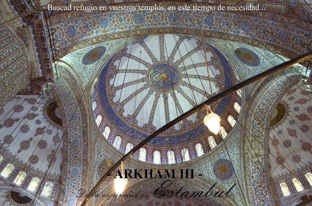 Arkham – III – De la oscuridad en Estambul. Buscad refugio en vuestros templos.