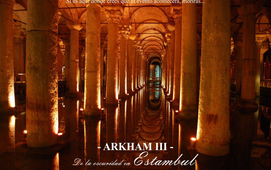 Arkham – III – De la oscuridad en Estambul. Para detener el evento, solo sirve el lugar correcto.