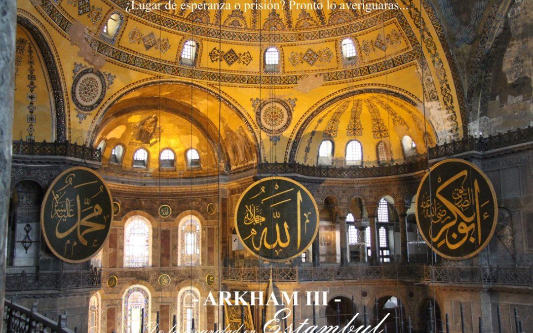 Arkham – III – De la oscuridad en Estambul. ¿Lugar de esperanza o prisión?